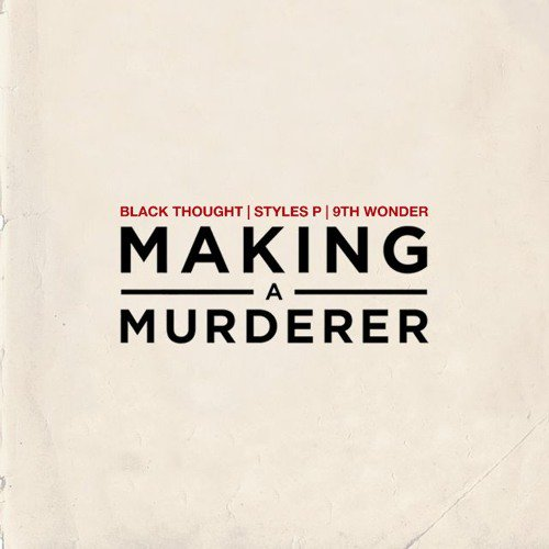 blackthought Black Thought - Making A Murderer Ft. Styles P