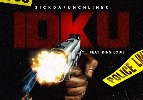 SickDaPunchLiner – IDKU Ft. King Louie