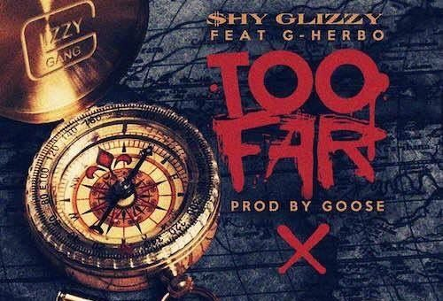 Shy Glizzy – Too Far Ft. G Herbo (Prod. By Goose)