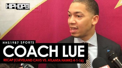 unnamed-5-500x279 HHS1987 Sports: Coach Lue Recap (Cleveland Cavs vs. Atlanta Hawks 4-1-16) (Video)