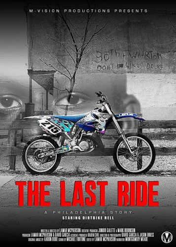 The Last Ride A Philadelphia Story Trailer Starring Dirt Bike