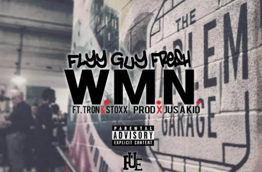 Flyy Guy Fresh – WMN Ft. TRon x Stoxx (Prod. By Jus A Kid)