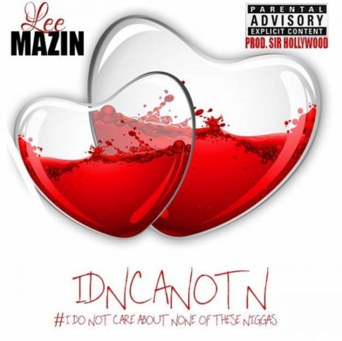 lee-mazin-500x498 Lee Mazin - I Don't Care About None of These Niggas