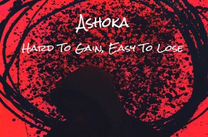 Ashoka – Hard To Gain, Easy To Lose (EP)