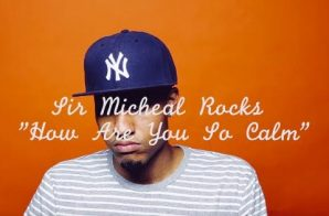 Sir Michael Rocks – How Are You So Calm (Video)