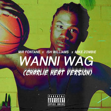 unnamed3 Mir Fontane x Ish Williams - Wanni Wag Ft. Mike Zombie (Charlie Heat Version)
