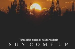 Royce Rizzy – Sun Come Up Ft. Madeintyo & NephLon Don