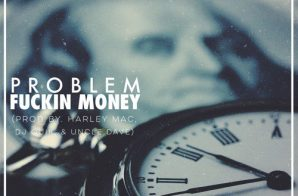 Problem – Fuckin Money (Prod. By DJ Quik x Harley Mac x Uncle Dave)