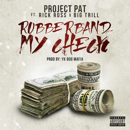project-pat-rubberband-check Project Pat x Rick Ross x Big Trill - Rubberband My Check