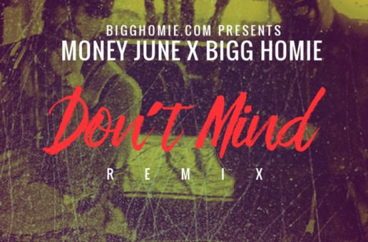 Bigg Homie x Money June – Don't Mind (Remix)