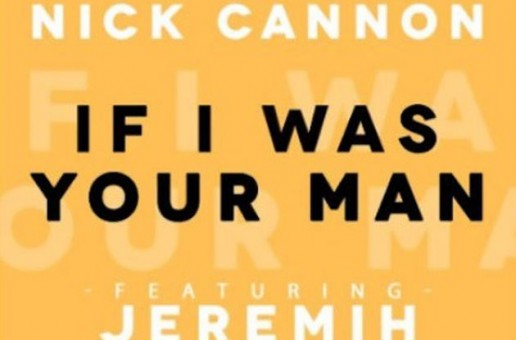 Nick Cannon x Jeremih – If I Was Your Man