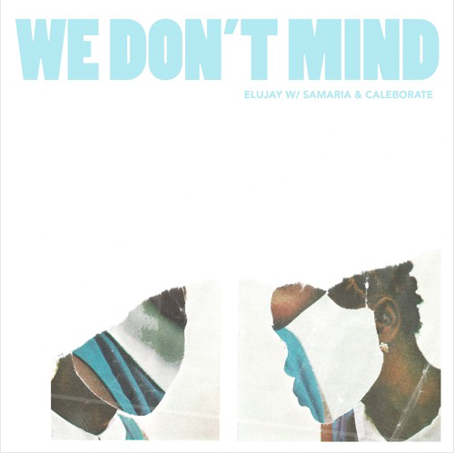 Elujay-1-500x499 Elujay - We Dont Mind Ft. CALEBORATE & Samaria