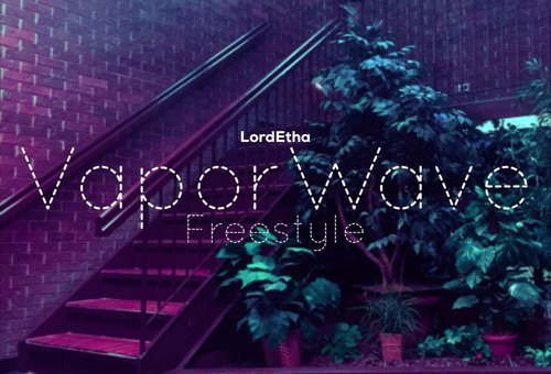 Lord Etha – VaporWave (Freestyle)