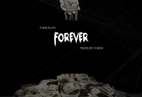 Yung Sway – Forever (Prod. By C-Sick)