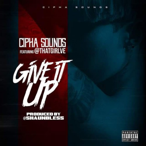 cip-500x500 Cipha Sounds Ft. Ve - Give It Up (Prod. By Shaun Bless)