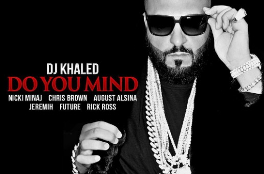 DJ Khaled – Do You Mind Ft. Nicki Minaj x Chris Brown x Jeremih x August Alsina x Future x Rick Ross
