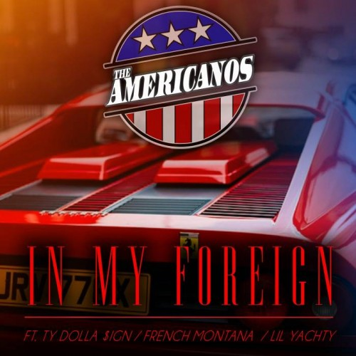 inmyforeign-500x500 The Americanos – In My Foreign Ft. Ty Dolla $ign, French Montana & Lil Yachty