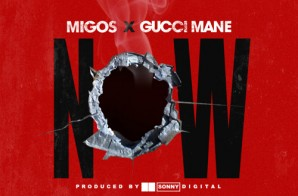 Migos x Gucci Mane – Now (Prod. By Sonny Digital)