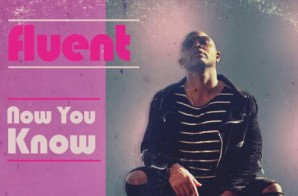 Fluent – Now You Know (Prod. by D.R.U.G.S.)