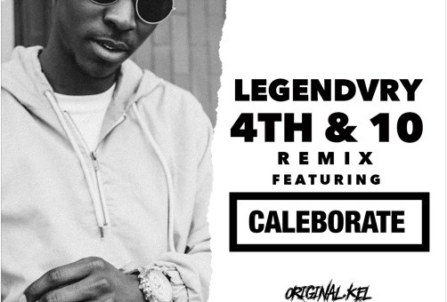 LEGENDVRY –  4th & 10 (Remix) Ft. CALEBORATE