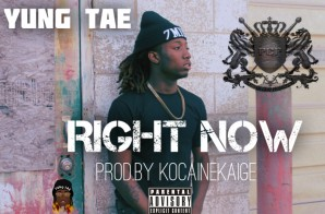 Yung Tae – Right Now (Prod. By Kocaine Kaige) (Brought To You By Platinum Camp Records)