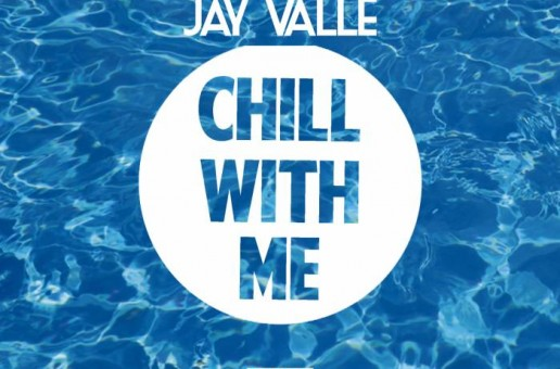 Jay Valle – Chill With Me