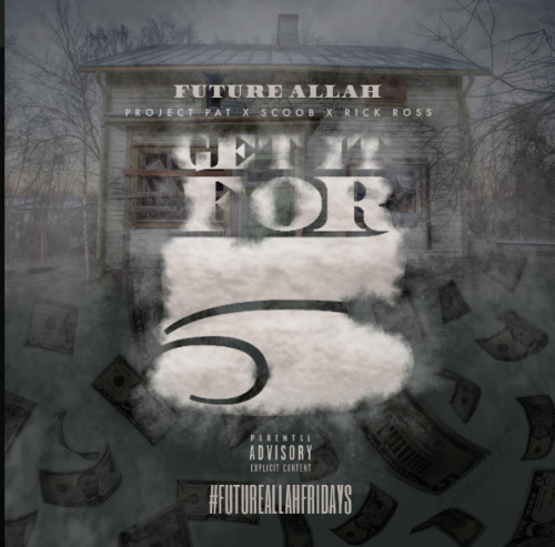 Future Allah Ft. Project Pat, Rick Ross, & Scoob - Get It For 5