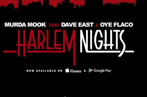 Murda Mook – Harlem Nights Ft. Dave East & Oye Flaco