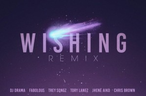 DJ Drama – Wishing (Remix) Ft. Fabolous x Trey Songz x Tory Lanez x Jhené Aiko x Chris Brown