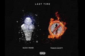 Gucci Mane – Last Time Ft. Travi$ Scott