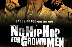 Daddy Grace (aka Born Allah) – No Hip Hop For Grown Men (Album Stream)