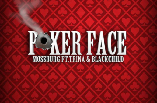 Mossburg – Poker Face Ft. Trina & Blackchild