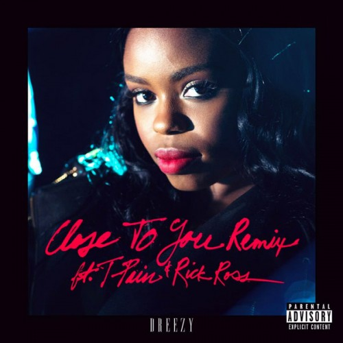 dreezy-close-to-you-remix-500x500 Dreezy - Close To You Remix Ft. Rick Ross & T-Pain