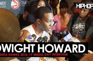Dwight Howard Talks Bringing a Championship to Atlanta, His Deal with PEAK, the Hawks 16-17 Season & More During 2016-17 Atlanta Hawks Media Day with HHS1987 (Video)