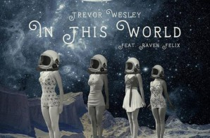 Trevor Wesley – In This World Ft. Raven Felix