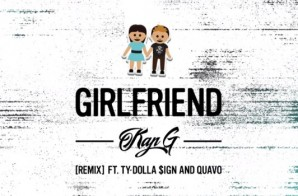 Kap-G – Girlfriend Ft. Ty Dolla $ign x Quavo (Remix)