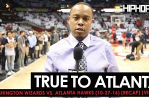 True To Atlanta: Washington Wizards vs. Atlanta Hawks (10-27-16) (Recap) (Video)