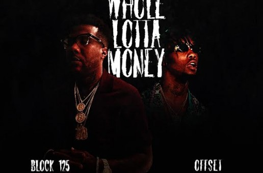 Block 125 – Whole Lotta Money Ft. Offset (Prod. By Zaytoven x Metro Boomin)