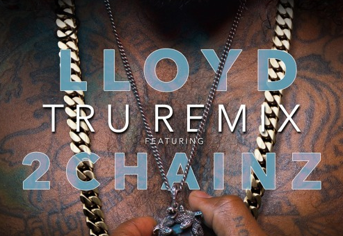 Lloyd – TRU Ft. 2 Chainz (Remix)