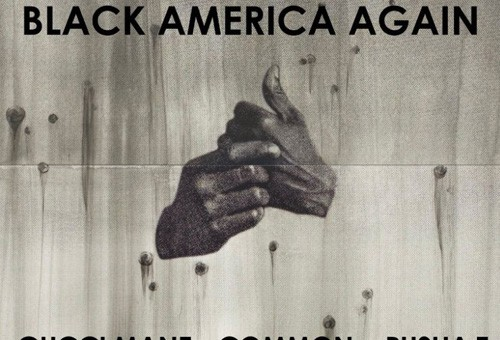 Common – Black America Again Ft. BJ The Chicago Kid x Gucci Mane x Pusha T (Remix)