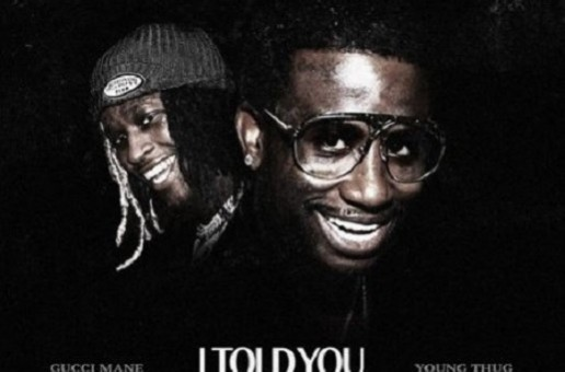 Gucci Mane x Young Thug – I Told You