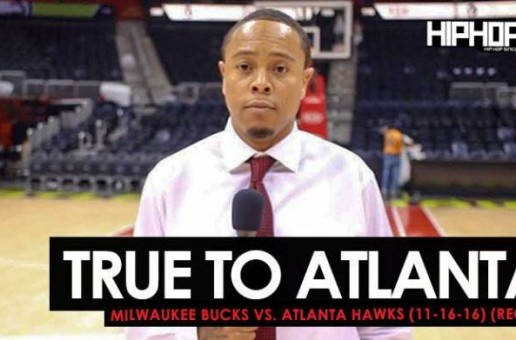 True To Atlanta: Milwaukee Bucks vs. Atlanta Hawks (11-16-16) (Recap) (Video)