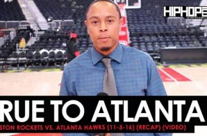 True To Atlanta: Houston Rockets vs. Atlanta Hawks (11-5-16) (Recap Video)