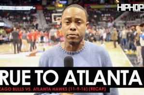 True To Atlanta: Chicago Bulls vs. Atlanta Hawks (11-9-16) (Recap) (Video)