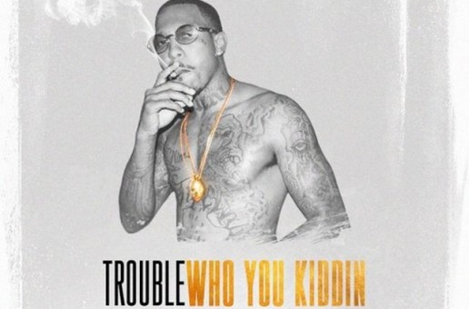 Trouble – Who You Kiddin (Prod. by Zaytoven)