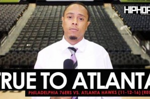 True To Atlanta: Philadelphia 76ers vs. Atlanta Hawks (11-12-16) (Recap) (Video)