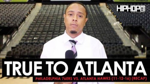 true-to-atlanta-philadelphia-76ers-vs-atlanta-hawks-11-12-16-recap-video.jpg