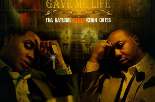 Tha Natural – Gave Me Life Ft. Kevin Gates