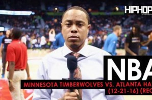 NBA: Minnesota Timberwolves vs. Atlanta Hawks (12-21-16) (Recap) (Video) (Shot by Danny Digital)