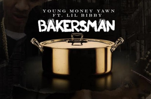Young Money Yawn – Bakersman Ft. Lil Bibby